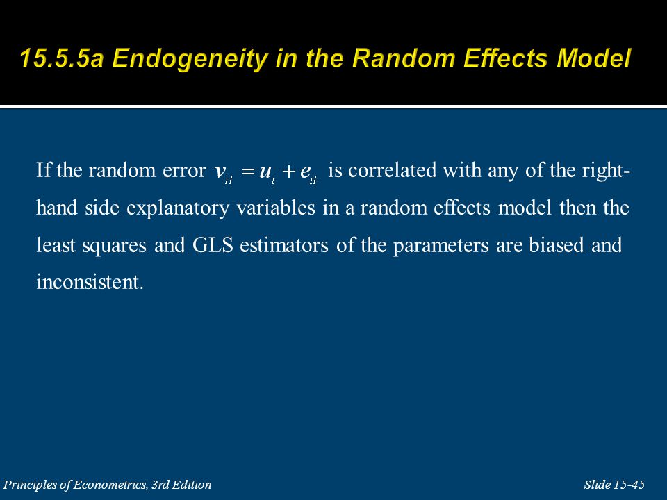 If the random error is correlated with any of the right- hand side explanatory variables in a random effects model then the least squares and GLS estimators of the parameters are biased and inconsistent.