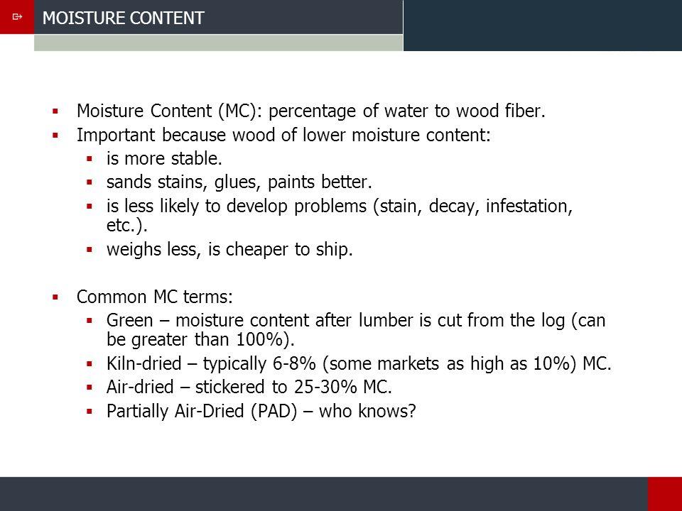 MOISTURE CONTENT Moisture Content (MC): percentage of water to wood fiber.