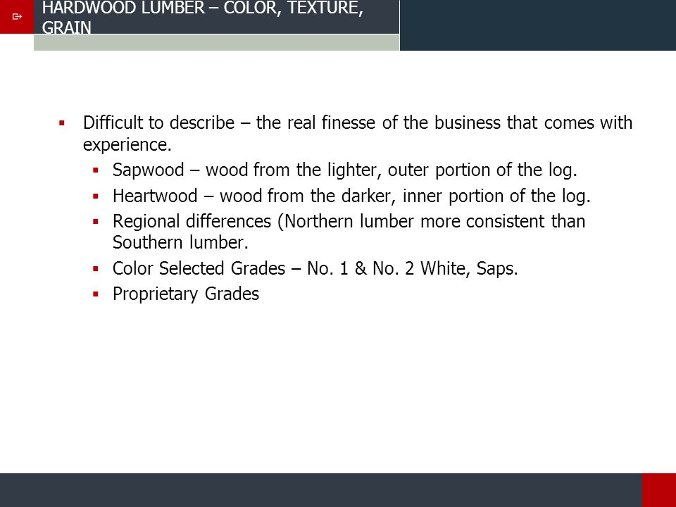 HARDWOOD LUMBER – COLOR, TEXTURE, GRAIN Difficult to describe – the real finesse of the business that comes with experience.