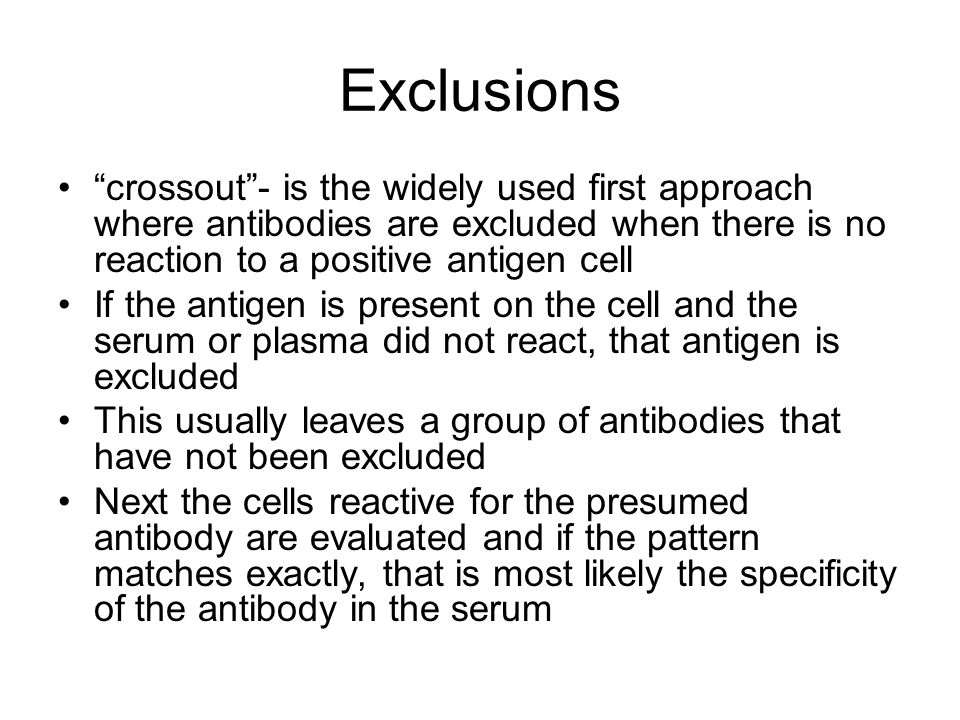 Exclusions crossout- is the widely used first approach where antibodies are excluded when there is no reaction to a positive antigen cell If the antig