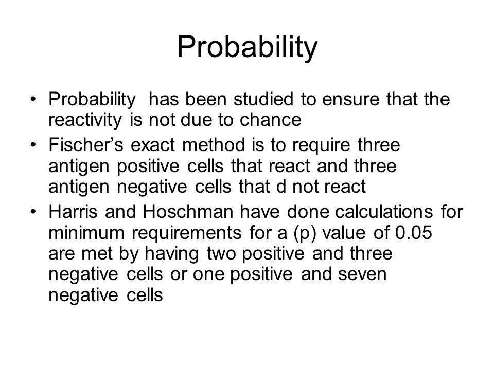 Probability Probability has been studied to ensure that the reactivity is not due to chance Fischers exact method is to require three antigen positive