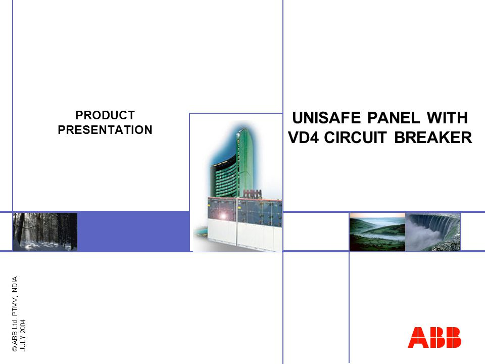 © ABB Ltd. PTMV, INDIA JULY 2004 UNISAFE PANEL WITH VD4 CIRCUIT BREAKER PRODUCT PRESENTATION