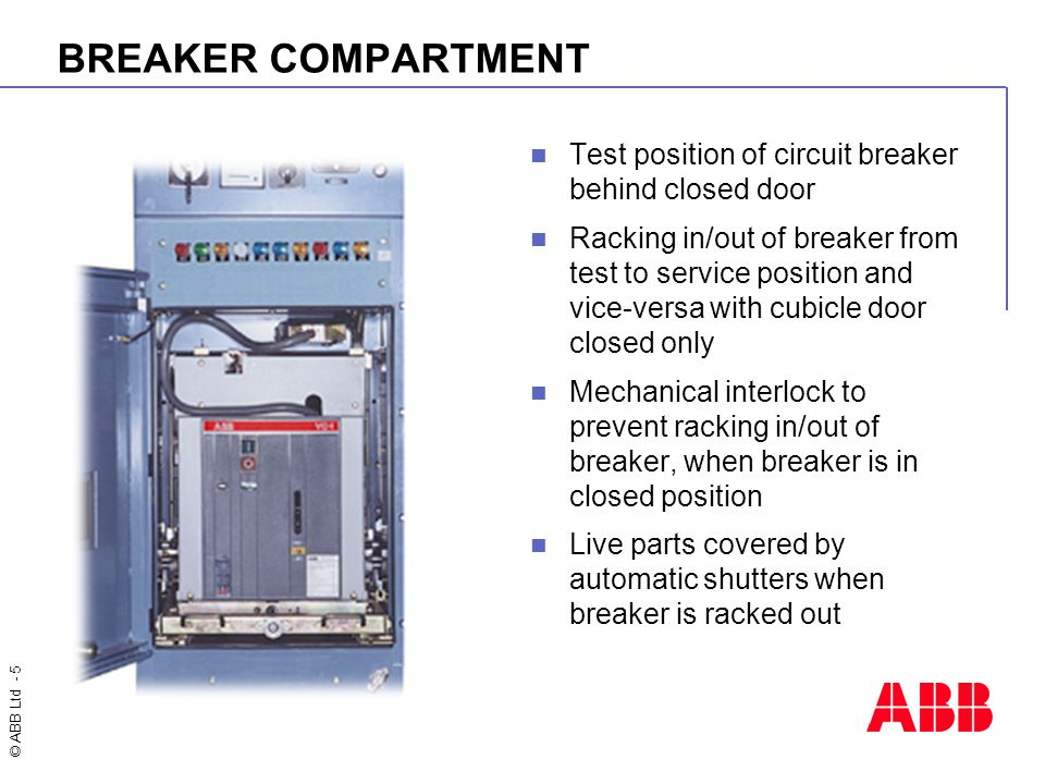 © ABB Ltd - 5 BREAKER COMPARTMENT Test position of circuit breaker behind closed door Racking in/out of breaker from test to service position and vice