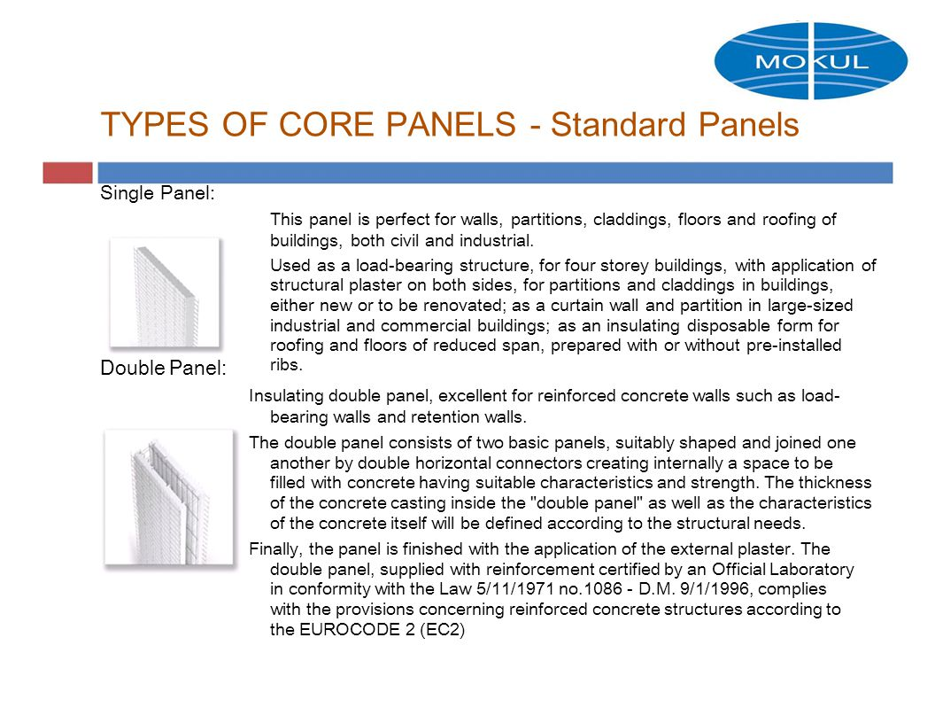 TYPES OF CORE PANELS - Standard Panels Single Panel: This panel is perfect for walls, partitions, claddings, floors and roofing of buildings, both civil and industrial.