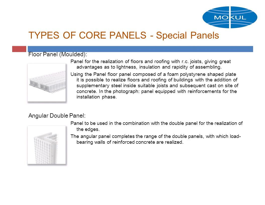 TYPES OF CORE PANELS - Special Panels Floor Panel (Moulded): Panel for the realization of floors and roofing with r.c.