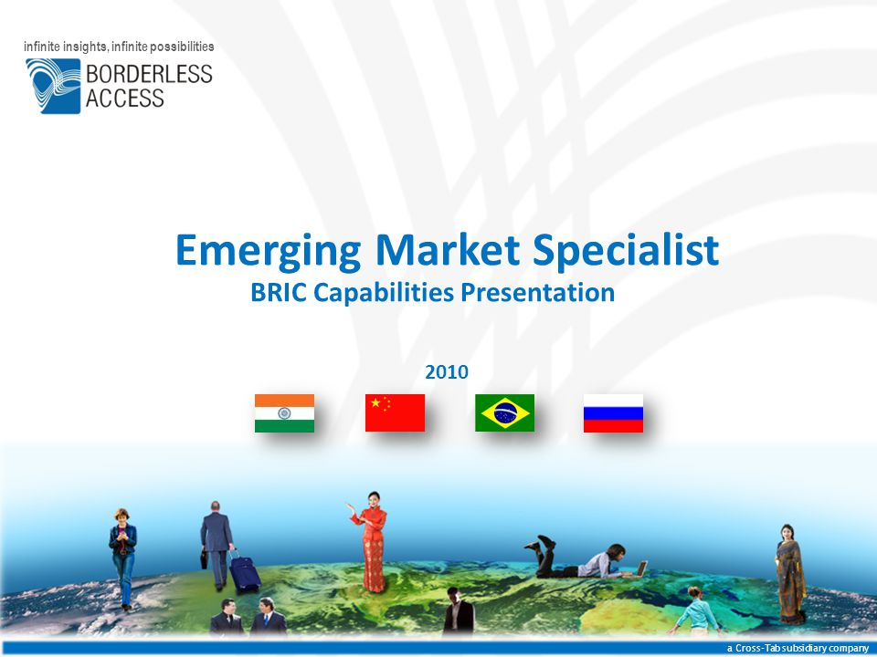 Emerging Market Specialist BRIC Capabilities Presentation a Cross-Tab subsidiary company infinite insights, infinite possibilities 2010