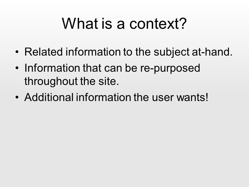 What is a context. Related information to the subject at-hand.