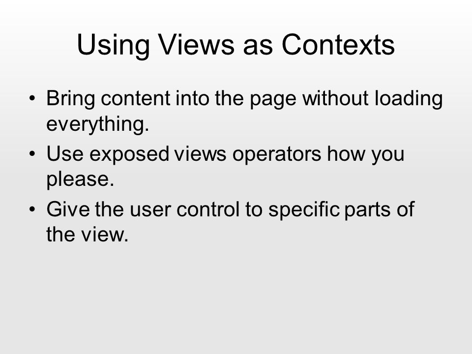 Using Views as Contexts Bring content into the page without loading everything.