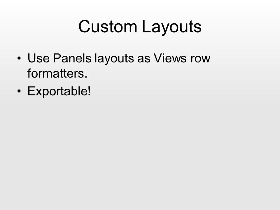 Custom Layouts Use Panels layouts as Views row formatters. Exportable!