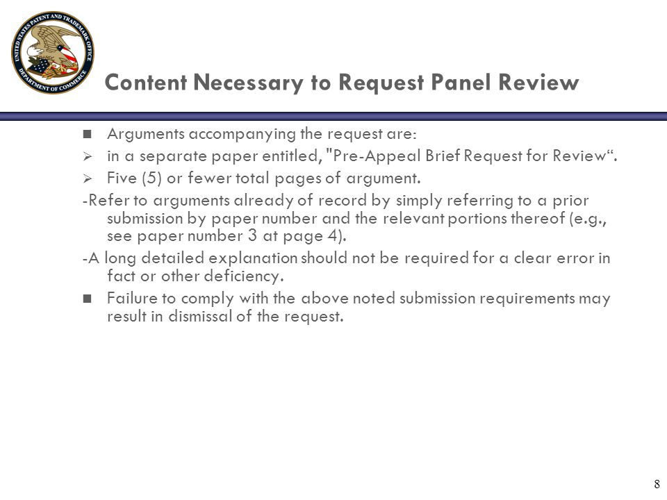 8 Content Necessary to Request Panel Review n Arguments accompanying the request are: in a separate paper entitled, Pre-Appeal Brief Request for Review.