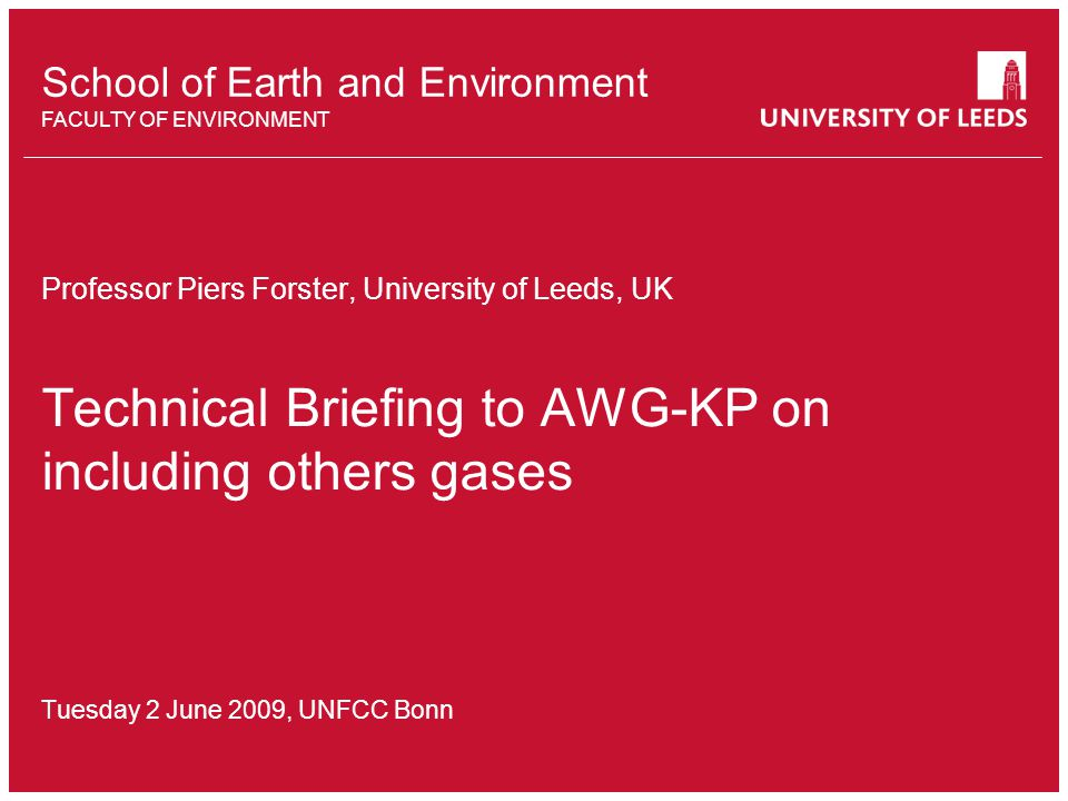 2 June 2009, BonnProf Piers Forster, Technical Briefing to AWG on KP Slide 2 Talk covers GWPs used in the Kyoto Protocol Updates to Kyoto Protocol GWPs GWPs of non-Kyoto Protocol gases GWPs for indirect/short-lived effects Atmospheric measurements Emission inventories