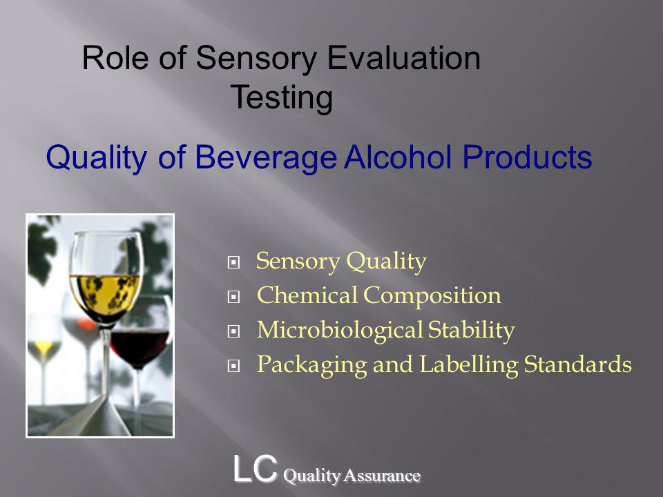 LC Quality Assurance Sensory Quality Chemical Composition Microbiological Stability Packaging and Labelling Standards Role of Sensory Evaluation Testing Quality of Beverage Alcohol Products
