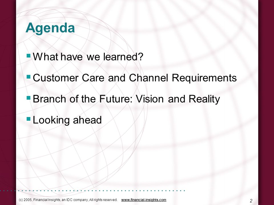 (c) 2005, Financial Insights, an IDC company, All rights reserved. www.financial-insights.com 2 Agenda What have we learned? Customer Care and Channel