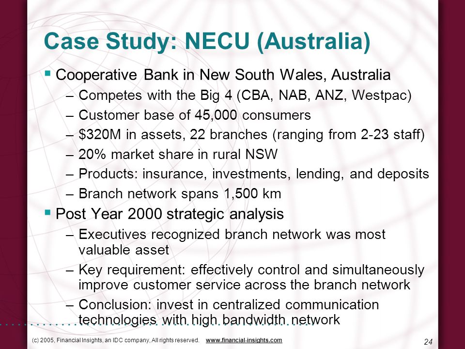 (c) 2005, Financial Insights, an IDC company, All rights reserved. www.financial-insights.com 24 Case Study: NECU (Australia) Cooperative Bank in New