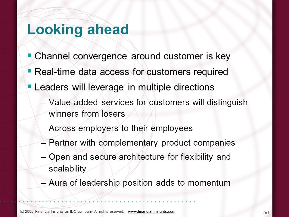 (c) 2005, Financial Insights, an IDC company, All rights reserved. www.financial-insights.com 30 Looking ahead Channel convergence around customer is