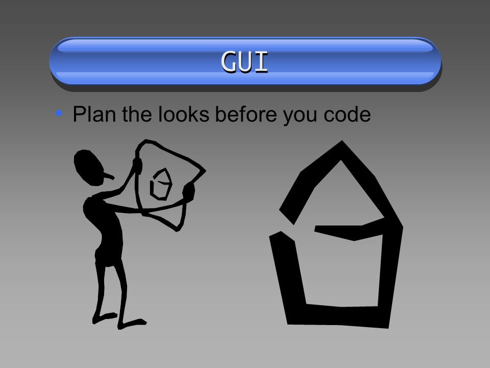 GUI Plan the looks before you code