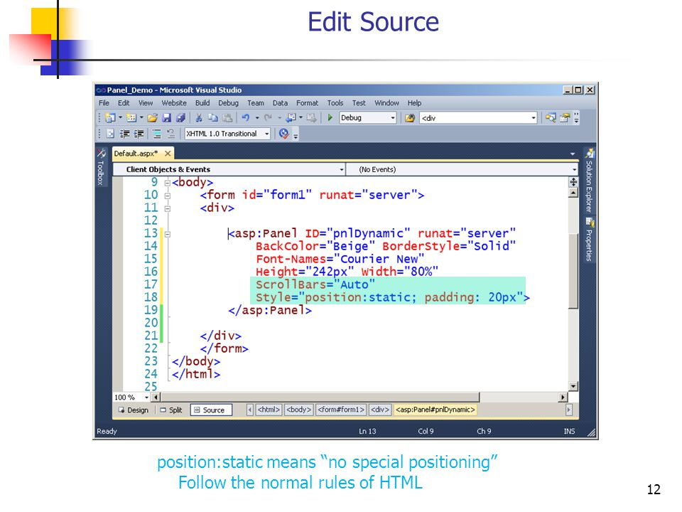 12 Edit Source position:static means no special positioning Follow the normal rules of HTML