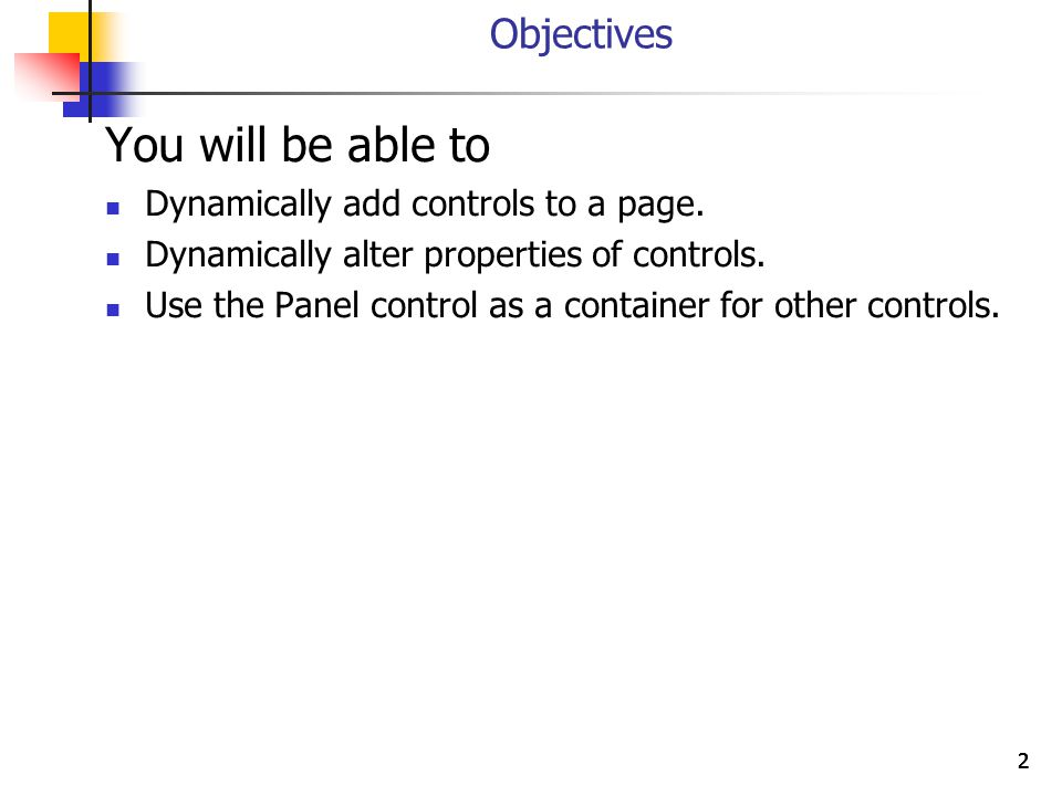2222 Objectives You will be able to Dynamically add controls to a page.