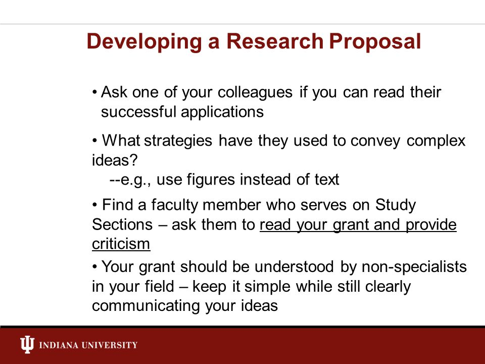 Developing a Research Proposal Ask one of your colleagues if you can read their successful applications What strategies have they used to convey complex ideas.