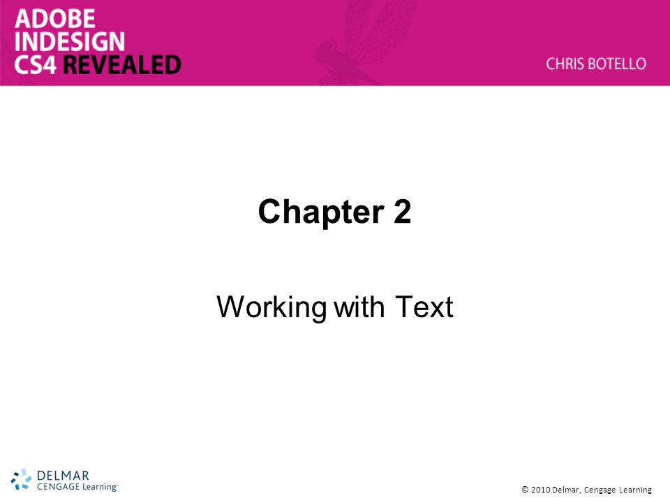 Chapter Objectives Format text Format paragraphs Create and apply styles Edit text © 2010 Delmar Cengage Learning