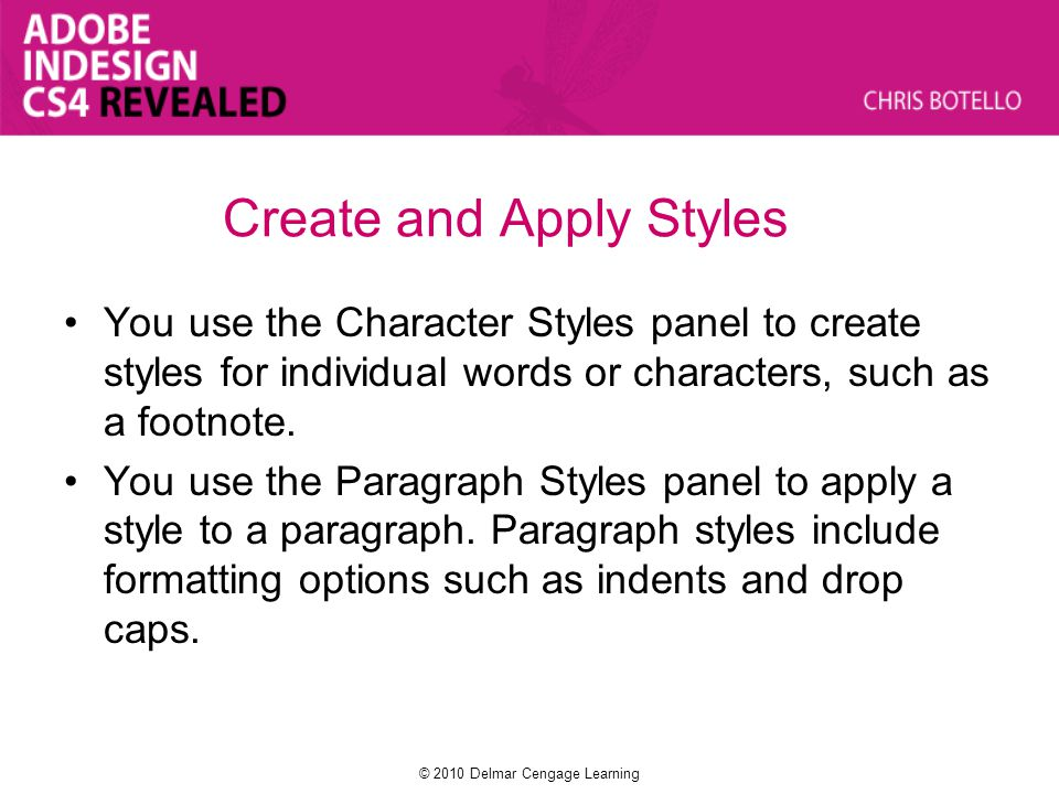 Create and Apply Styles You use the Character Styles panel to create styles for individual words or characters, such as a footnote. You use the Paragr