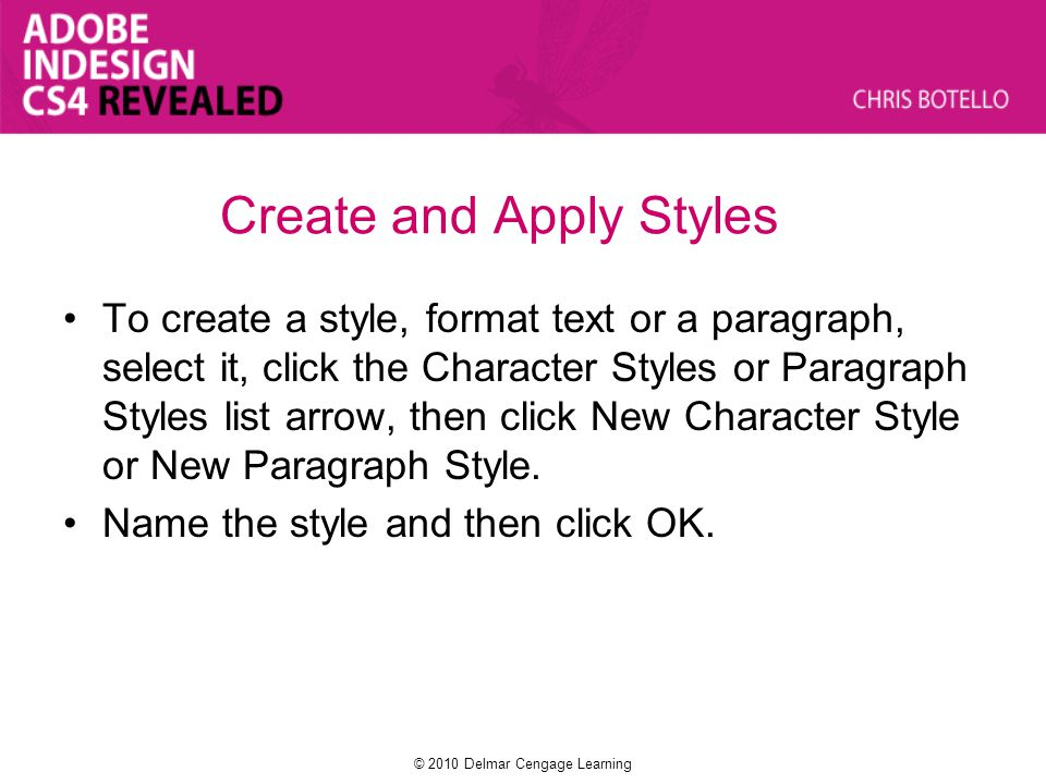 Create and Apply Styles To create a style, format text or a paragraph, select it, click the Character Styles or Paragraph Styles list arrow, then clic