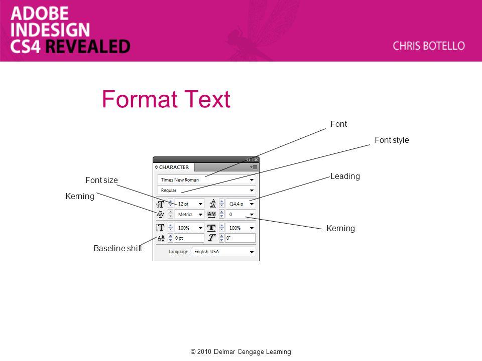 Font size Font style Font Format Text Kerning Baseline shift Leading Kerning © 2010 Delmar Cengage Learning