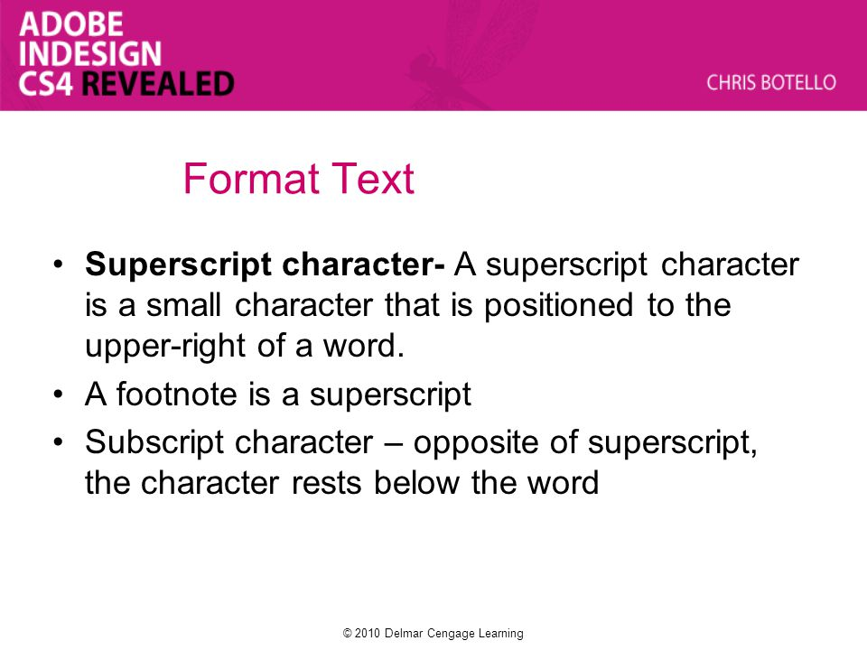 Format Text Superscript and subscript characters are commands found on the Character panel menu.