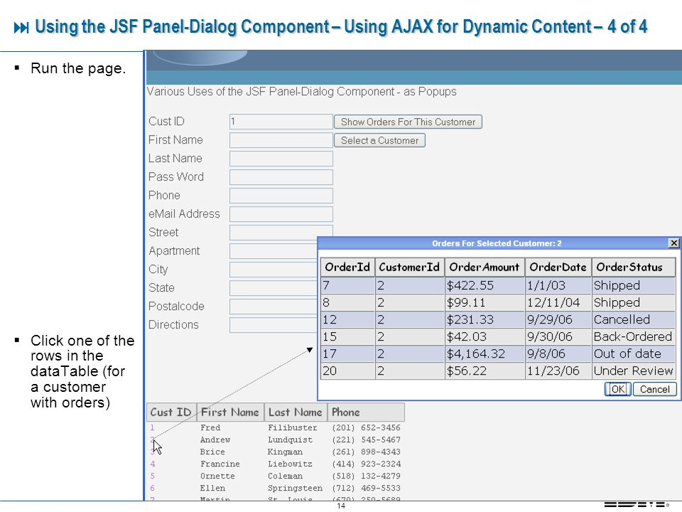 14 Using the JSF Panel-Dialog Component – Using AJAX for Dynamic Content – 4 of 4 Using the JSF Panel-Dialog Component – Using AJAX for Dynamic Content – 4 of 4 Run the page.