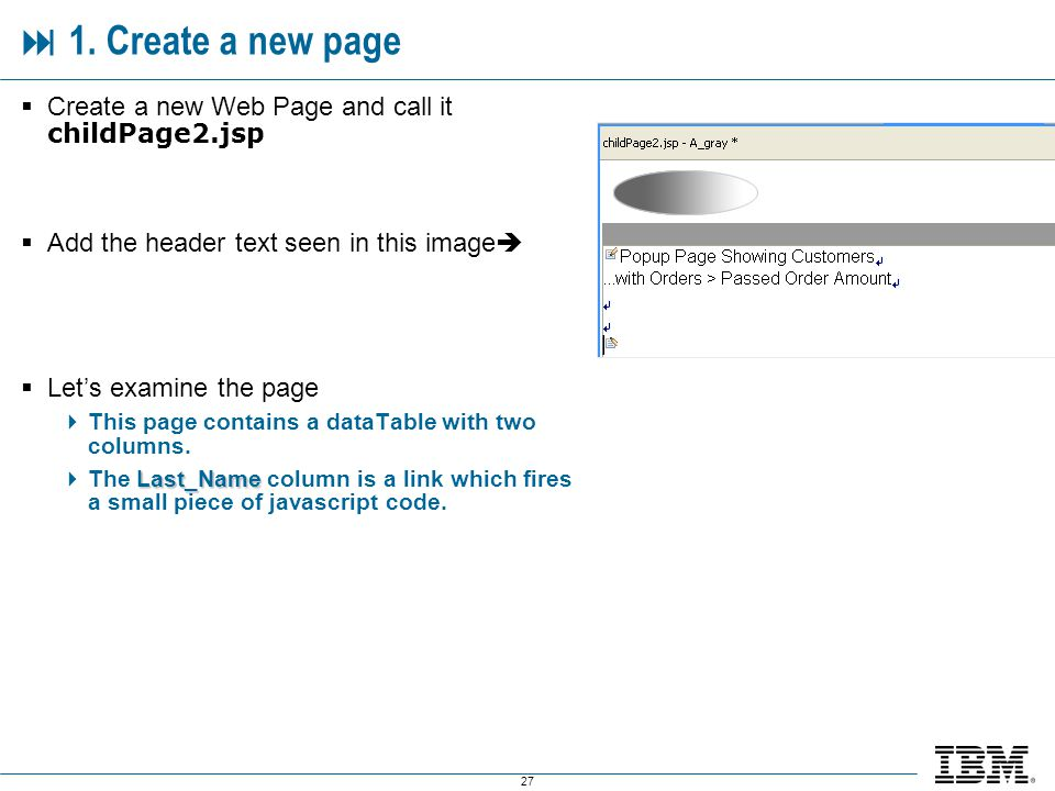 27 1. Create a new page Create a new Web Page and call it childPage2.jsp Add the header text seen in this image Lets examine the page This page contai