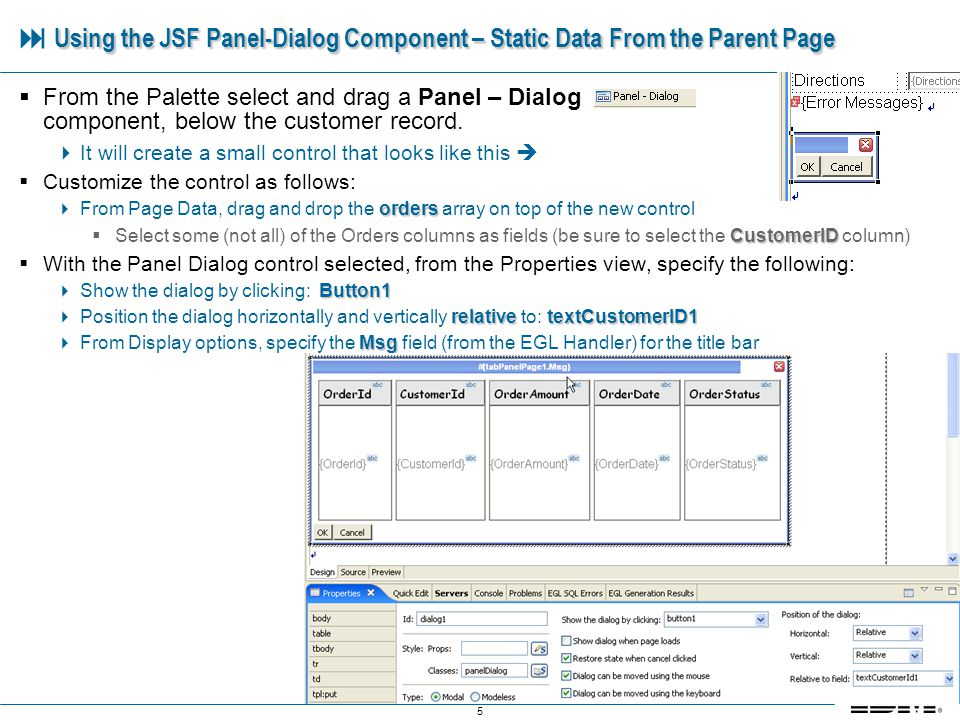 6 Using the JSF Panel-Dialog Component – Static Data From the Parent Page Using the JSF Panel-Dialog Component – Static Data From the Parent Page Run the page Click the Show Orders For This Customer submit button Wow… However – this is only one use case scenario (Pop-ups based on static data).