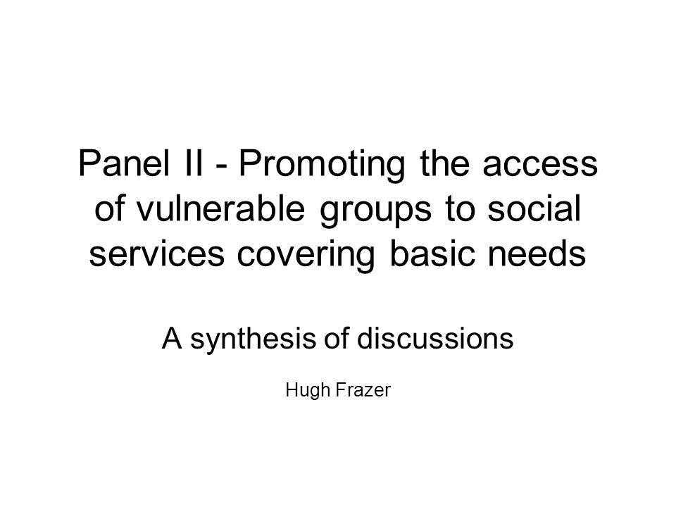 Panel II - Promoting the access of vulnerable groups to social services covering basic needs A synthesis of discussions Hugh Frazer