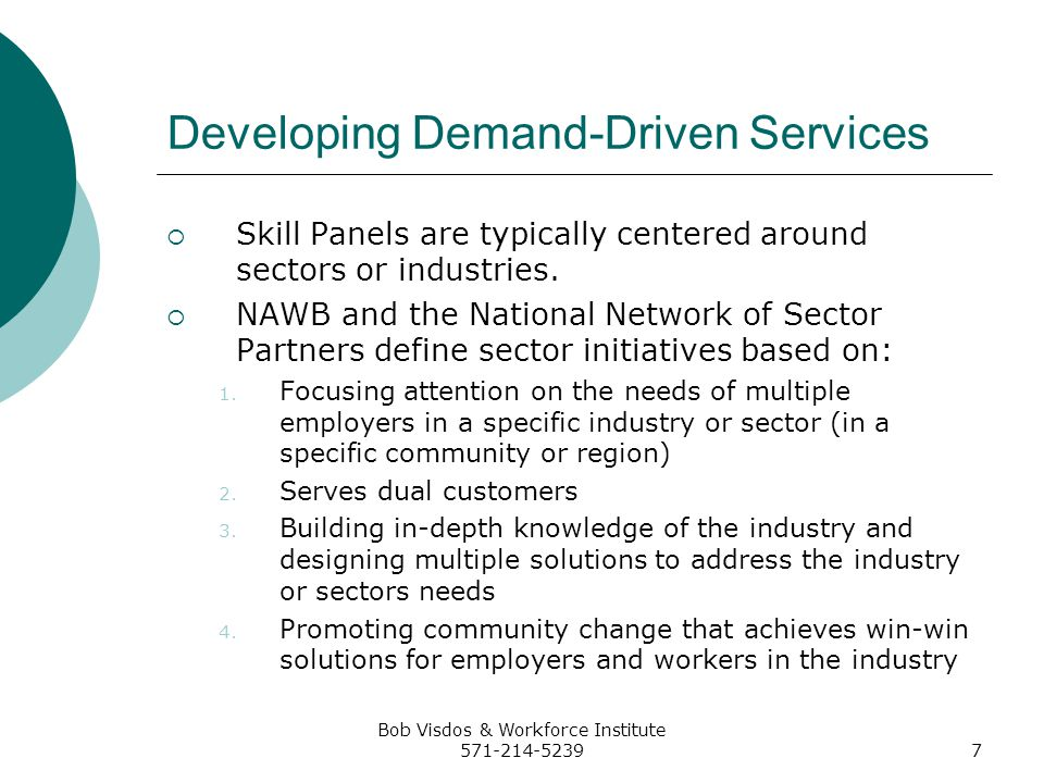 Bob Visdos & Workforce Institute 571-214-52398 Developing Demand-Driven Services Sector initiatives are not one or two-year targeted initiatives that build an advisory committee of employers, meet quarterly to review curriculum or interview students and possibly conduct a job fair.