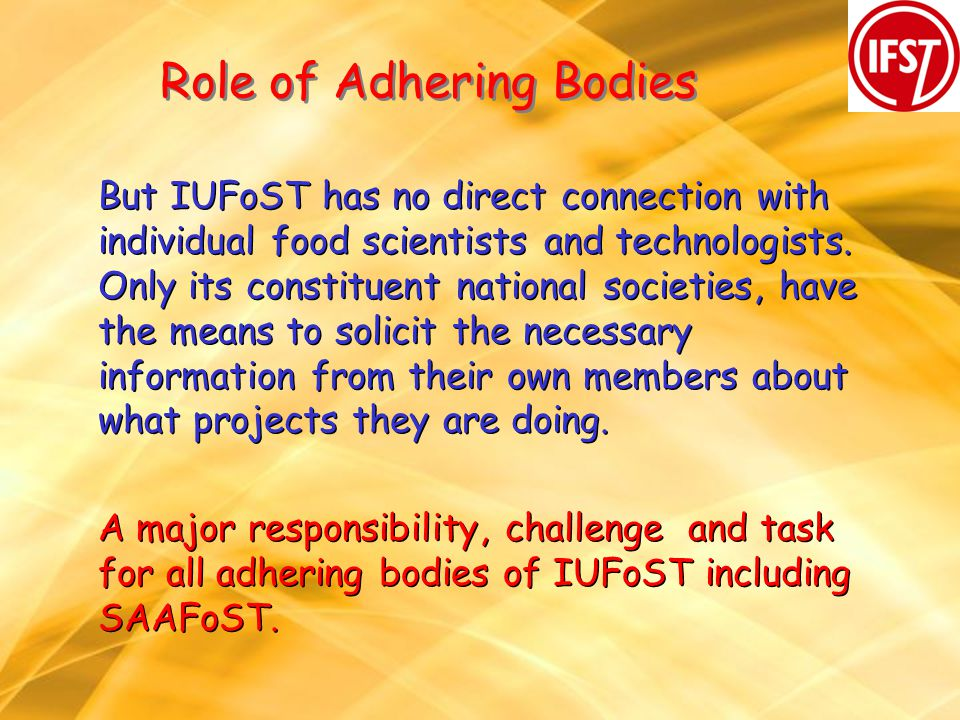 Role of Adhering Bodies But IUFoST has no direct connection with individual food scientists and technologists.