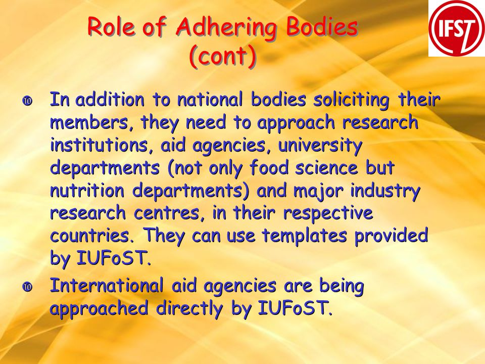 Role of Adhering Bodies (cont) In addition to national bodies soliciting their members, they need to approach research institutions, aid agencies, uni