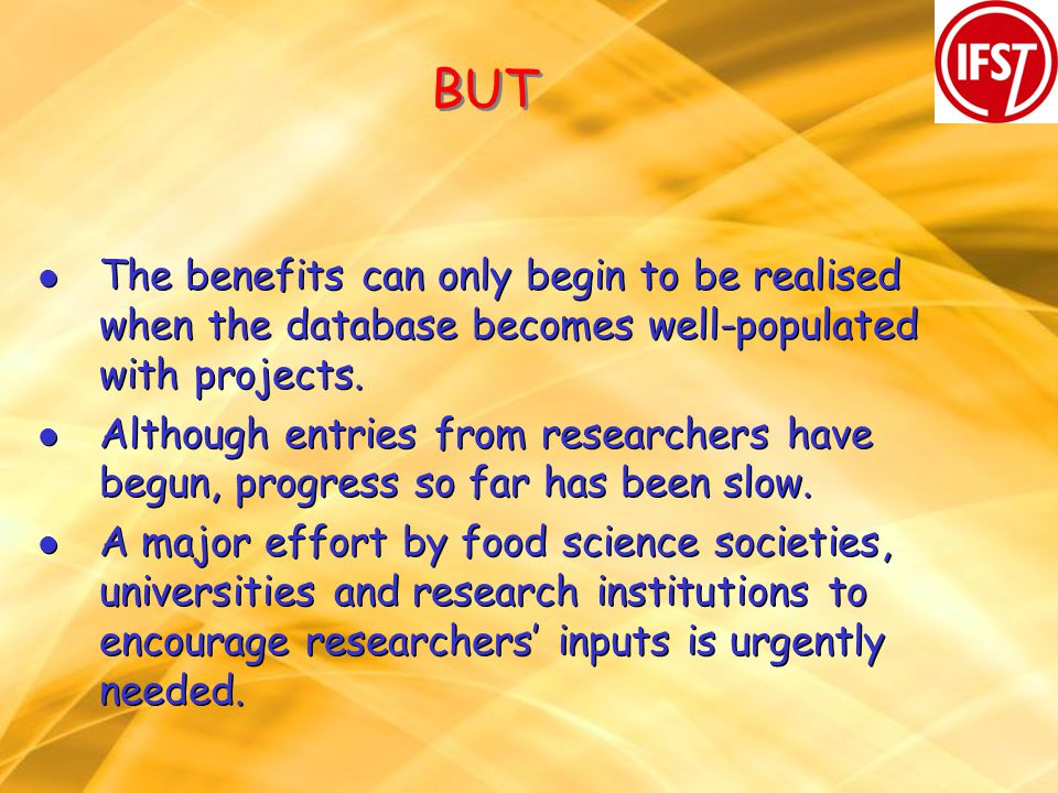 BUT l The benefits can only begin to be realised when the database becomes well-populated with projects.