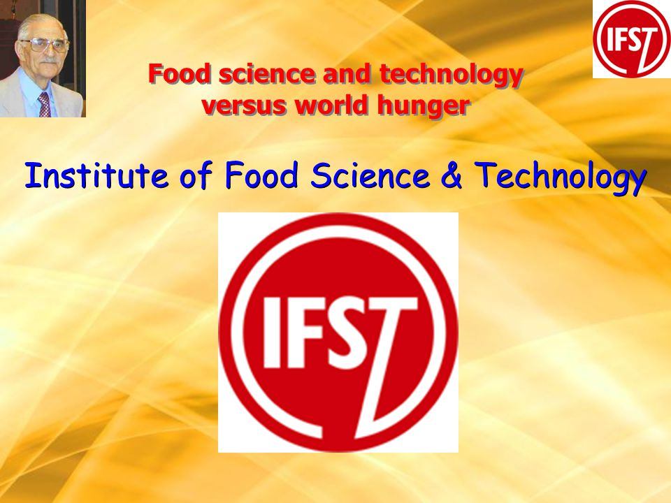 Food science and technology versus world hunger Institute of Food Science & Technology