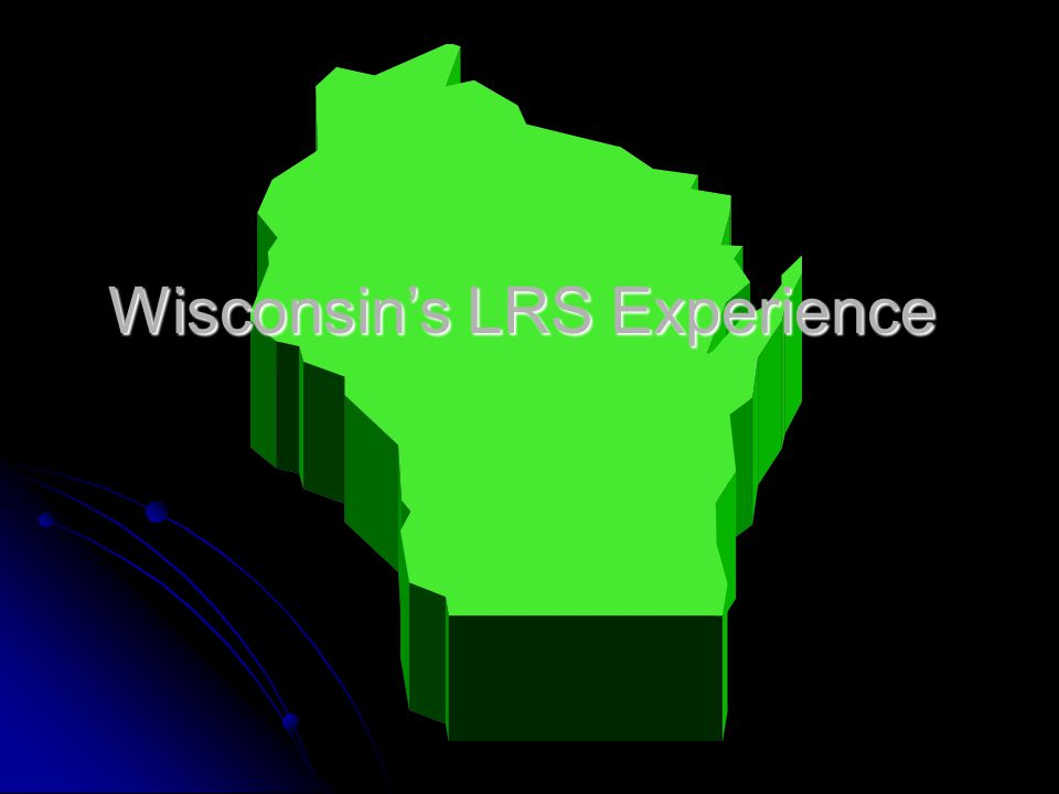 Wisconsins LRS Experience