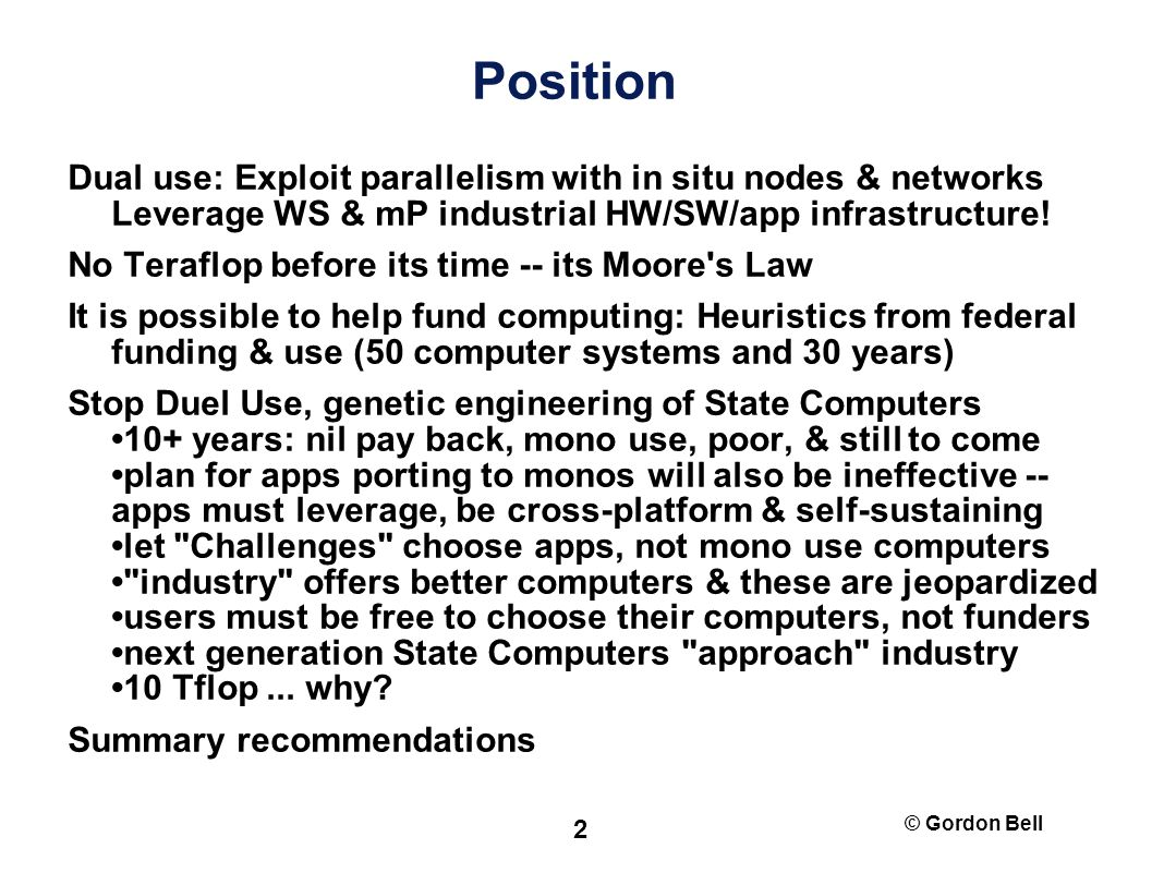 © Gordon Bell 2 Position Dual use: Exploit parallelism with in situ nodes & networks Leverage WS & mP industrial HW/SW/app infrastructure.