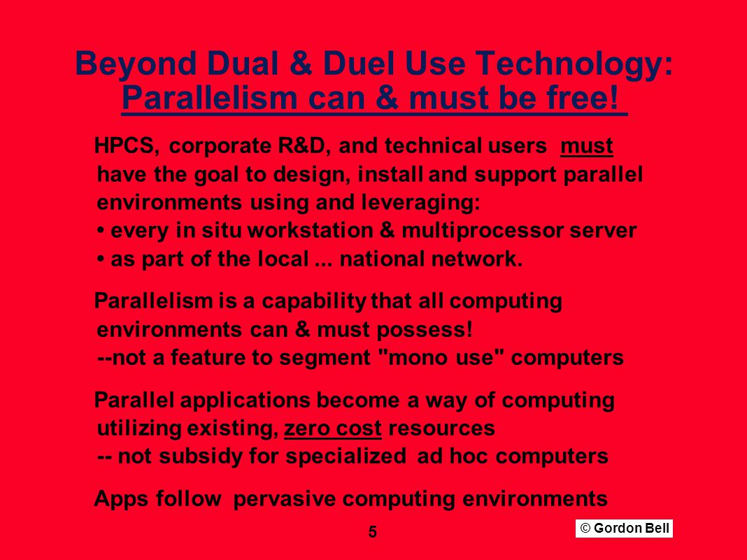 © Gordon Bell 5 Beyond Dual & Duel Use Technology: Parallelism can & must be free.