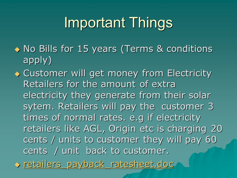 Important Things No Bills for 15 years (Terms & conditions apply) No Bills for 15 years (Terms & conditions apply) Customer will get money from Electr