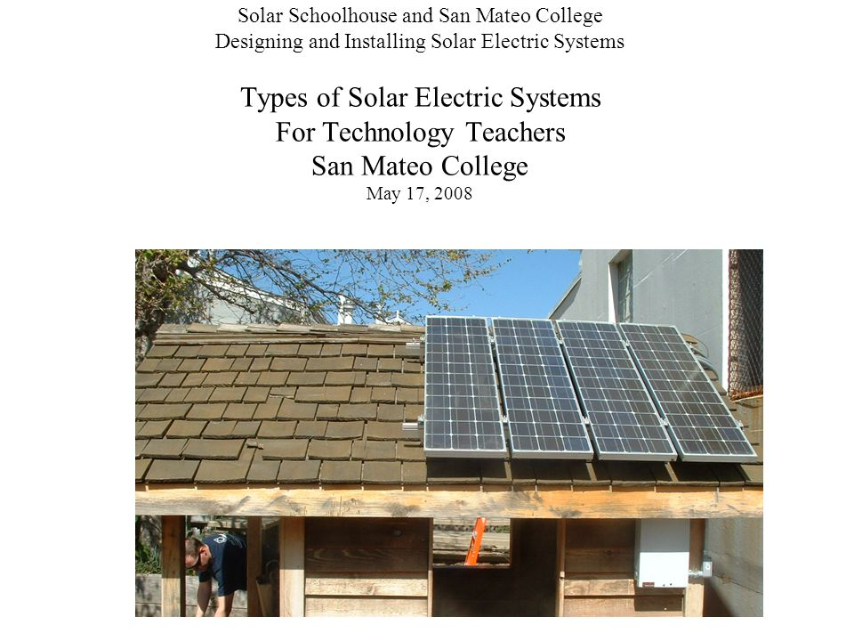 Solar Schoolhouse and San Mateo College Designing and Installing Solar Electric Systems Types of Solar Electric Systems For Technology Teachers San Ma