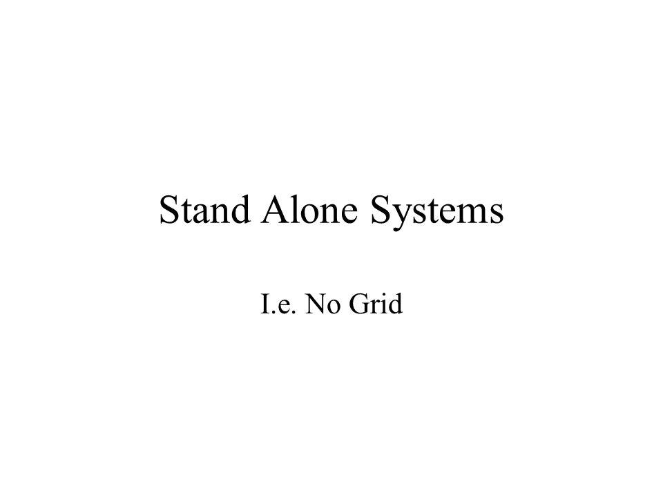 Stand Alone Systems I.e. No Grid