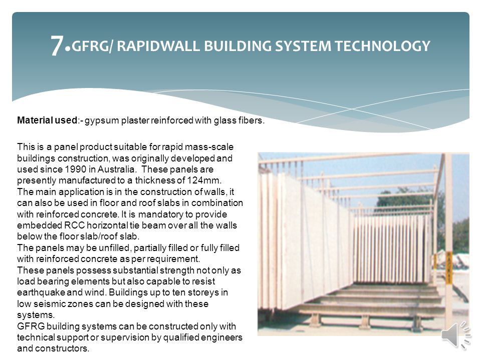 7. GFRG/ RAPIDWALL BUILDING SYSTEM TECHNOLOGY Material used:- gypsum plaster reinforced with glass fibers. This is a panel product suitable for rapid