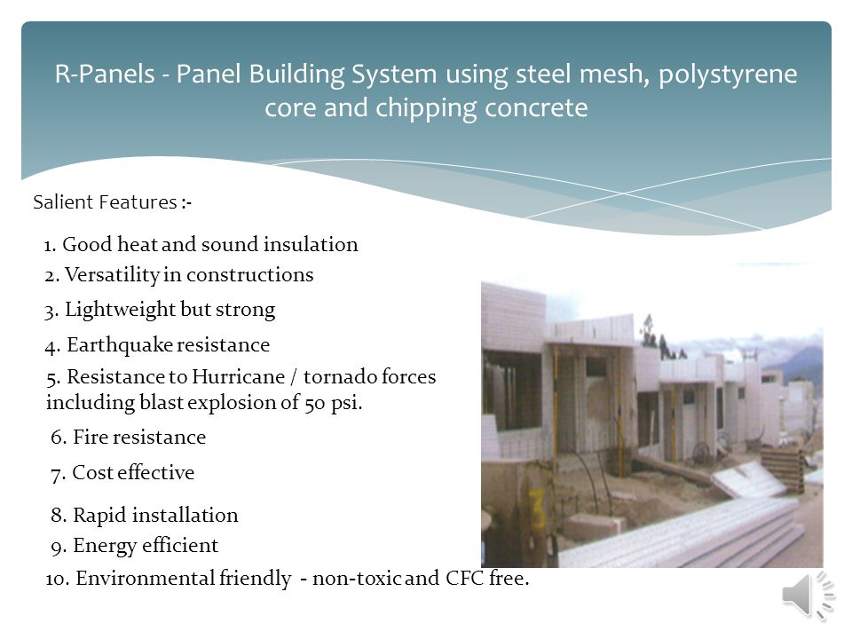 R-Panels - Panel Building System using steel mesh, polystyrene core and chipping concrete Salient Features :- 1. Good heat and sound insulation 2. Ver