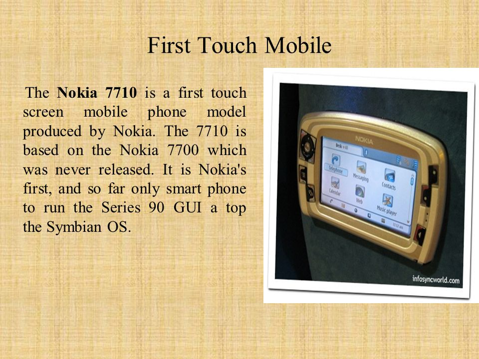 First Touch Mobile The Nokia 7710 is a first touch screen mobile phone model produced by Nokia.