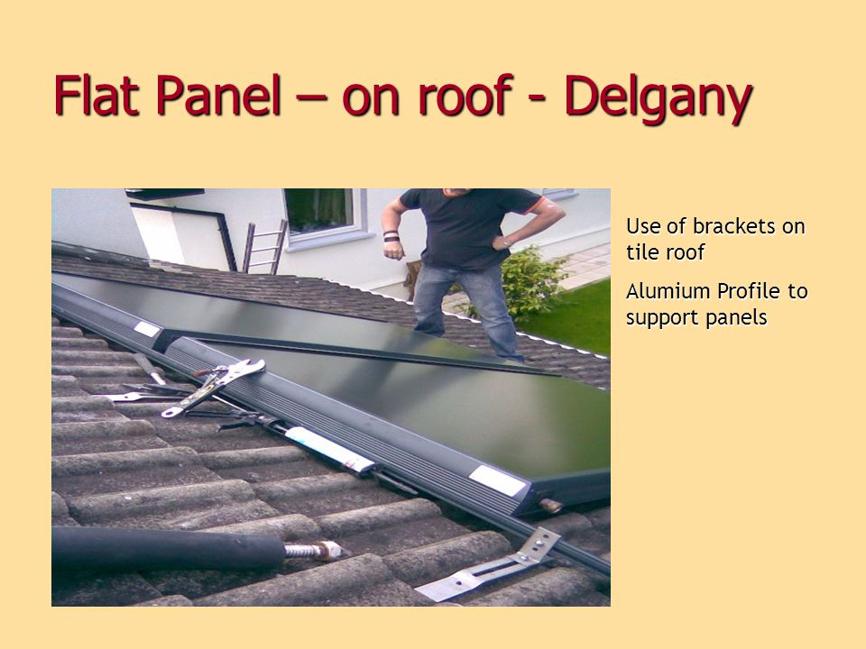 Flat Panel – on roof - Delgany Use of brackets on tile roof Alumium Profile to support panels