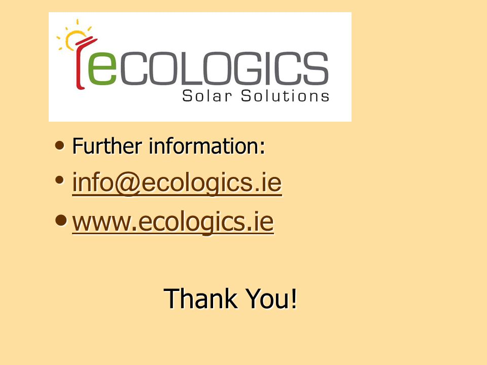 Further information: Further information: info@ecologics.ie info@ecologics.ie info@ecologics.ie www.ecologics.ie www.ecologics.ie www.ecologics.ie Thank You.