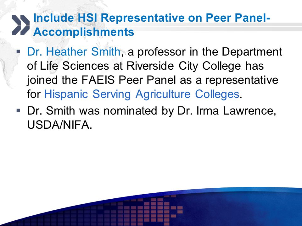 Add your company slogan LOGO Include HSI Representative on Peer Panel- Accomplishments Dr. Heather Smith, a professor in the Department of Life Scienc