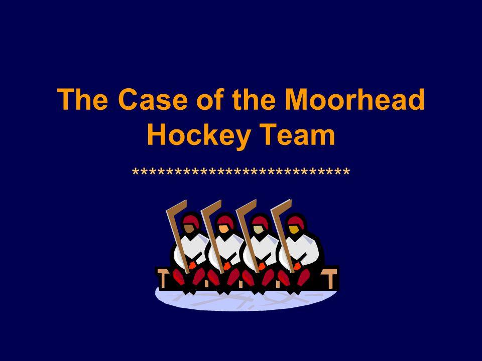 The Case of the Moorhead Hockey Team **************************
